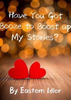 Have You Got Booze To Boost Up My Stories
