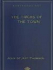 The Tricks Of The Town: Or, Ways And Means Of Getting Money