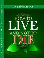 HOW TO LIVE AND NOT TO DIE