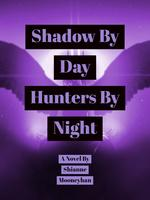 Shadows By Day Hunters By Night
