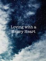 Loving With A Heavy Heart