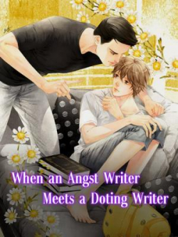 When An Angst Writer Meets A Doting Writer Chap 14