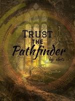 Trust The Pathfinder
