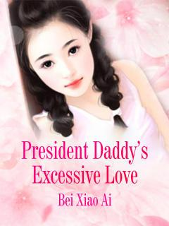 President Daddy's Excessive Love