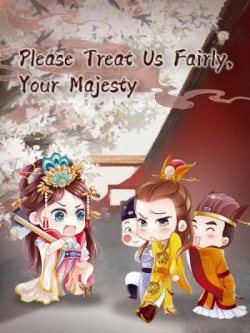 Please Treat Us Fairly, Your Majesty