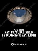 My Future Self Is Ruining My Life!