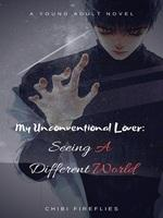 My Unconventional Lover: Seeing A Different World