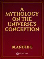 A Mythology On The Universe's Conception