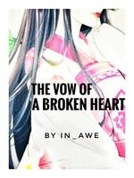 The Vow Of A Broken Heart