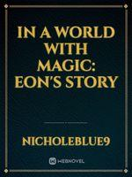In A World With Magic: Eon's Story