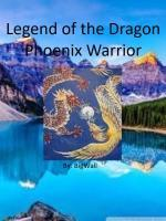 Legend Of The Dragon Phoenix Warrior