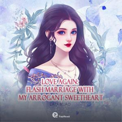 Love Again: Flash Marriage With My Arrogant Sweetheart