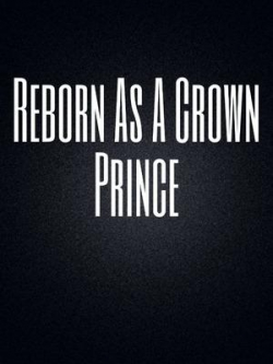 Reborn As A Crown Prince