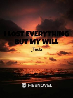 I Lost Everything But My Will
