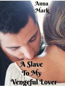 A Slave To My Vengeful Lover