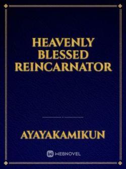 Heavenly Blessed Reincarnator