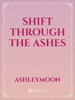 Shift Through The Ashes