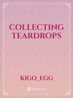 Collecting Teardrops
