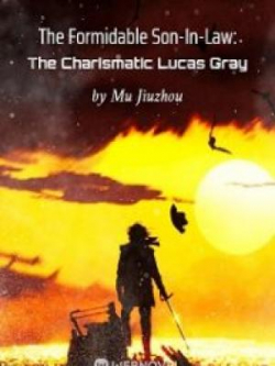 The Formidable Son-In-Law: The Charismatic Lucas Gray