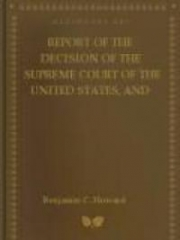 Report of the Decision of the Supreme Court of the United States , and the Opinions of the Judges Thereof, in the Case of Dred Scott versus John F.A.