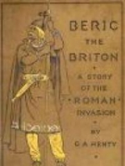 Beric the Briton : a Story of the Roman Invasion