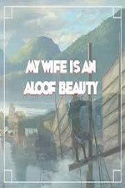 My Wife Is An Aloof Beauty