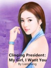 Clinging President - My Girl, I Want You